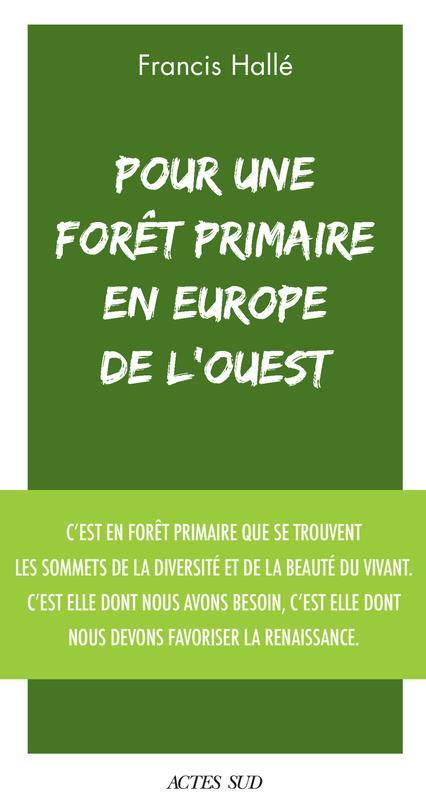 POUR UNE FORET PRIMAIRE EN EUROPE DE L'OUEST - MANIFESTE HALLE FRANCIS ACTES SUD