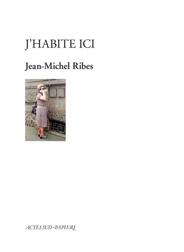 J'HABITE ICI RIBES, JEAN-MICHEL ACTES SUD