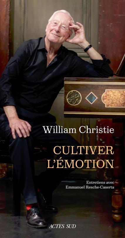 WILLIAM CHRISTIE. CULTIVER L-E RESCHE-CASTERA ACTES SUD