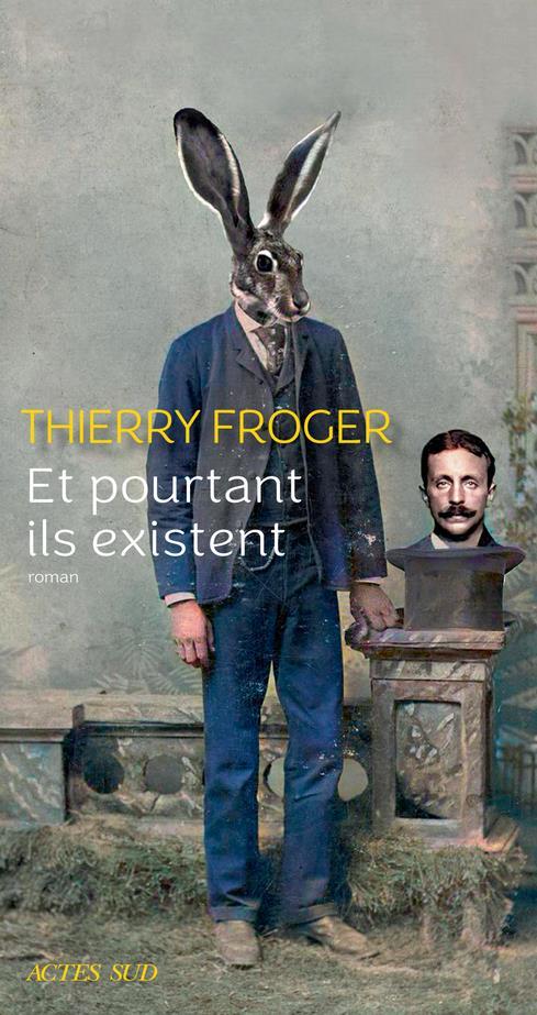 ET POURTANT ILS EXISTENT FROGER THIERRY ACTES SUD