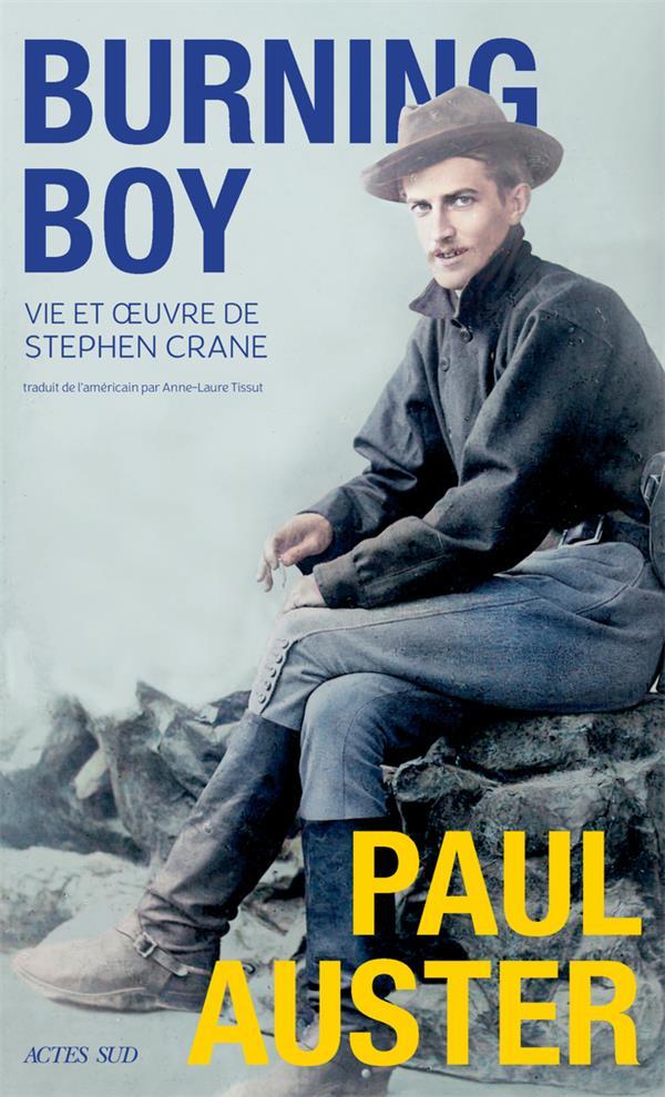 BURNING BOY - VIE ET OEUVRE DE STEPHEN CRANE AUSTER PAUL ACTES SUD