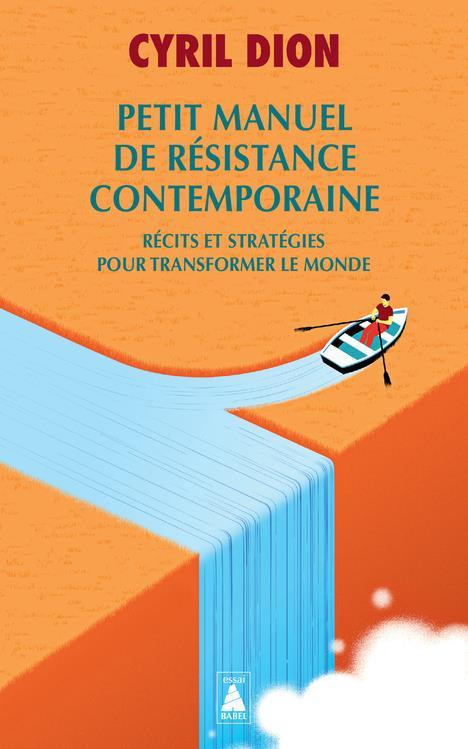 PETIT MANUEL DE RESISTANCE CONTEMPORAINE : RECITS ET STRATEGIES POUR TRANSFORMER LE MONDE DION CYRIL ACTES SUD