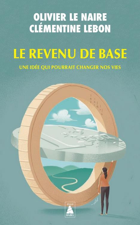 LE REVENU DE BASE - UNE IDEE QUI POURRAIT CHANGER NOS VIES LE NAIRE/LEBON ACTES SUD