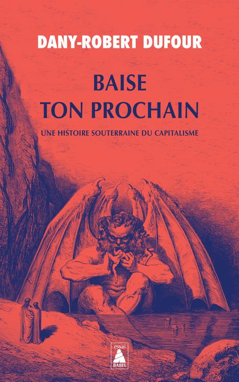 BAISE TON PROCHAIN - UNE HISTOIRE SOUTERRAINE DU CAPITALISME