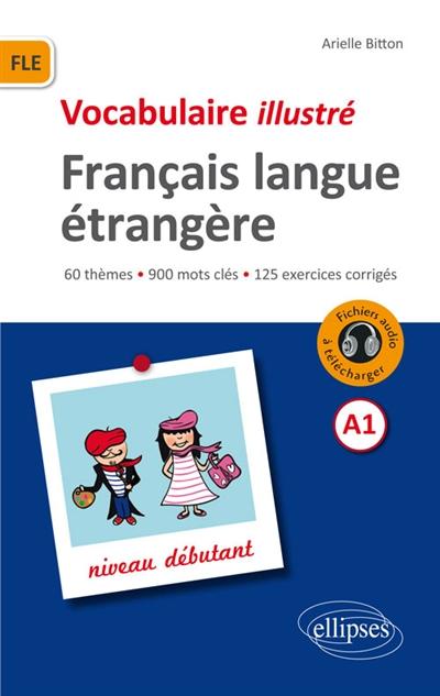 FLE (FRANCAIS LANGUE ETRANGERE).VOCABULAIRE ILLUSTRE AVEC EXERCICES CORRIGES ET FICHIERS AUDIO. NIVE