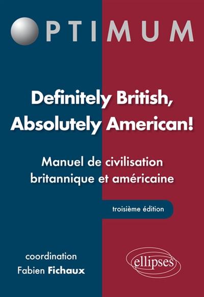 - DEFINITELY BRITISH, ABSOLUTELY AMERICAN! - MANUEL DE CIVILISATION BRITANNIQUE ET AMERICAINE - 3E EDI