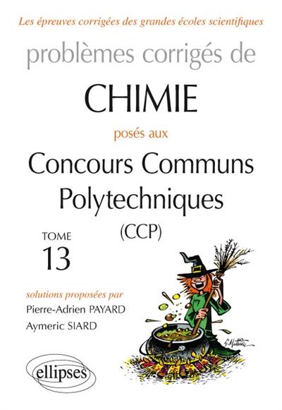 PROBLEMES CORRIGES DE CHIMIE POSES AUX CCP TOME 13 2015 2016