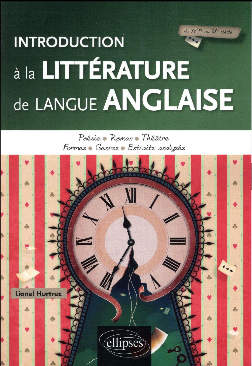 INTRODUCTION A LA LITTERATURE DE LANGUE ANGLAISE  -  DU XVIE AU XXE SIECLE  -  POESIE, ROMAN, THEATRE, FORMES, GENRES, EXTRAITS ANALYSES