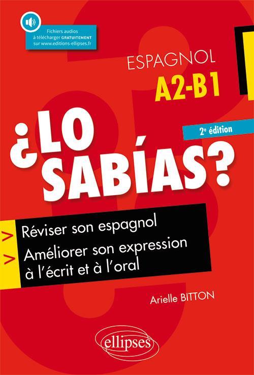 LO SABIAS REVISER SON ESPAGNOL AMELIORER SON EXPRESSION A L'ECRIT L'ORAL FICHIERS AUDIO 2EME EDITION BITTON Ellipses