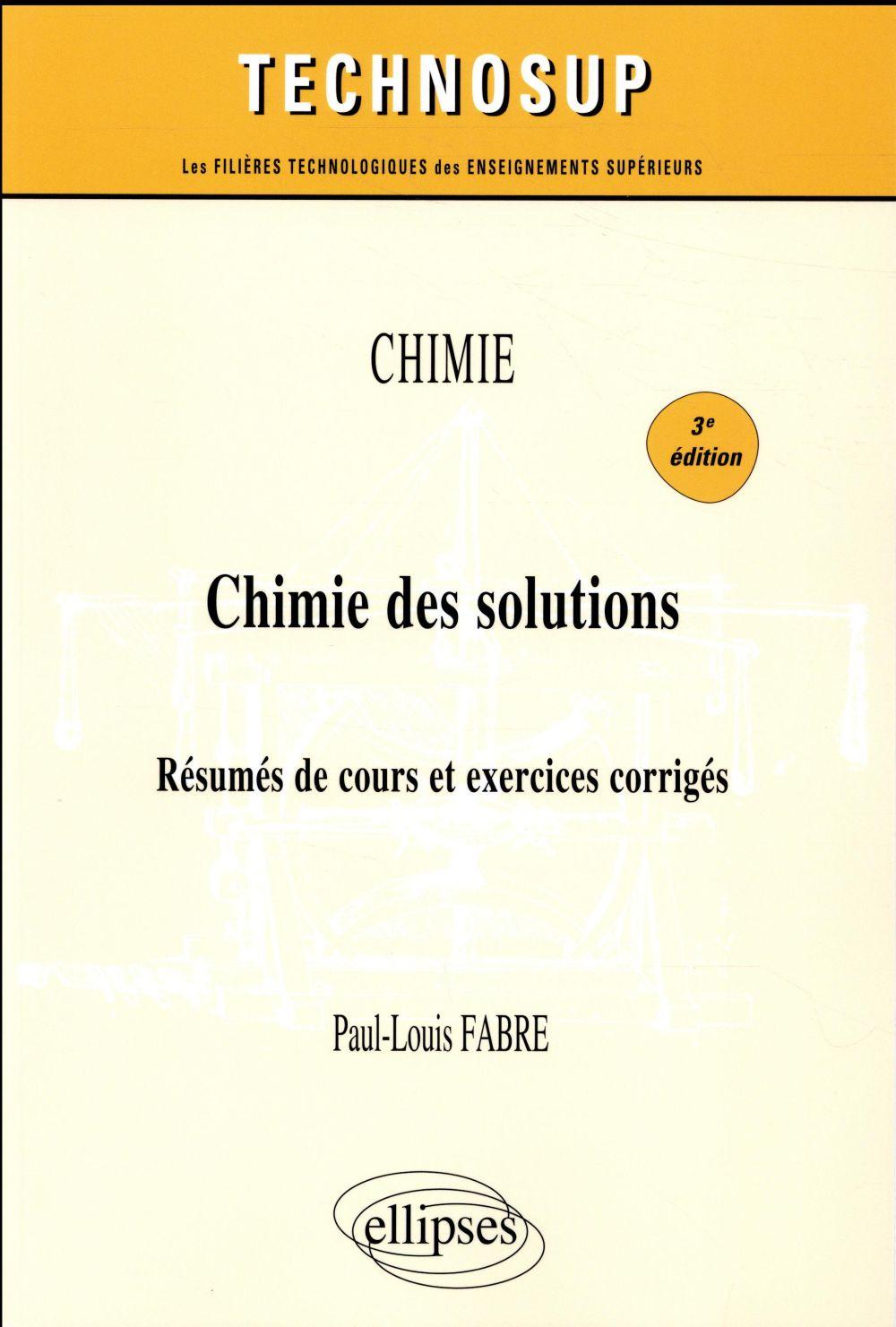 CHIMIE CHIMIE DES SOLUTIONS RESUMES DE COURS ET EXERCICES CORRIGES 3EME EDITION