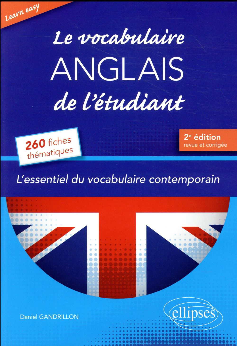LEARN EASY  LE VOCABULAIRE ANGLAIS DE L ETUDIANT. L ESSENTIEL DU VOCABULAIRE GENERAL ET JOURNALISTI