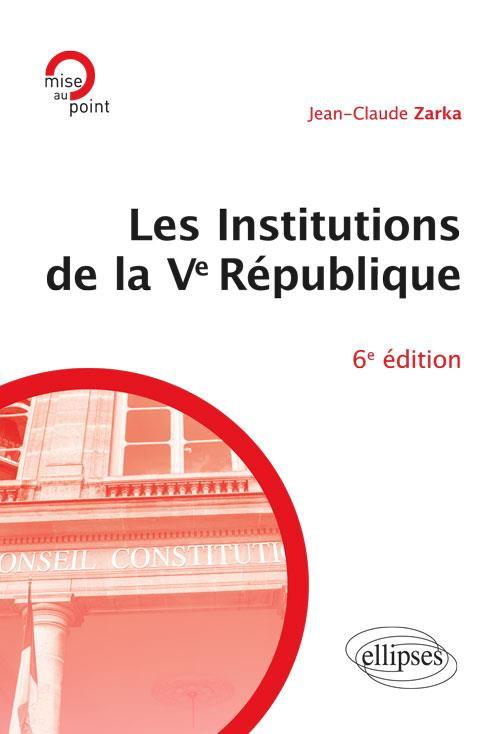 LES INSTITUTIONS DE LA VE REPUBLIQUE 6EME EDITION