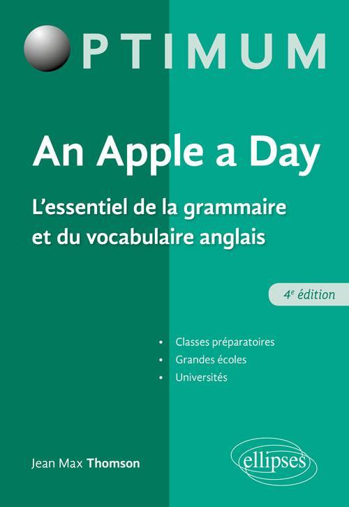 AN APPLE A DAY. L'ESSENTIEL DE LA GRAMMAIRE ET DU VOCABULAIRE ANGLAIS   4E EDITION