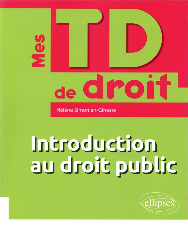 MES TD DE DROIT  -  INTRODUCTION AU DROIT PUBLIC (EDITION 2018)