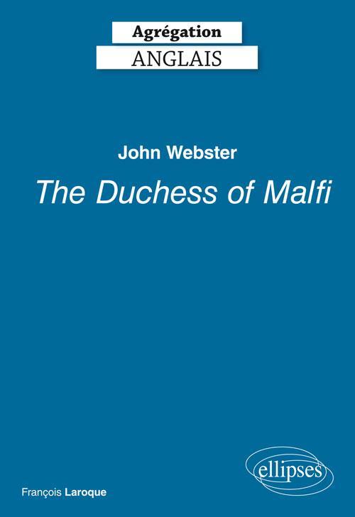 AGREGATION ANGLAIS 2019. JOHN WEBSTER, THE DUCHESS OF MALFI (1613-14)