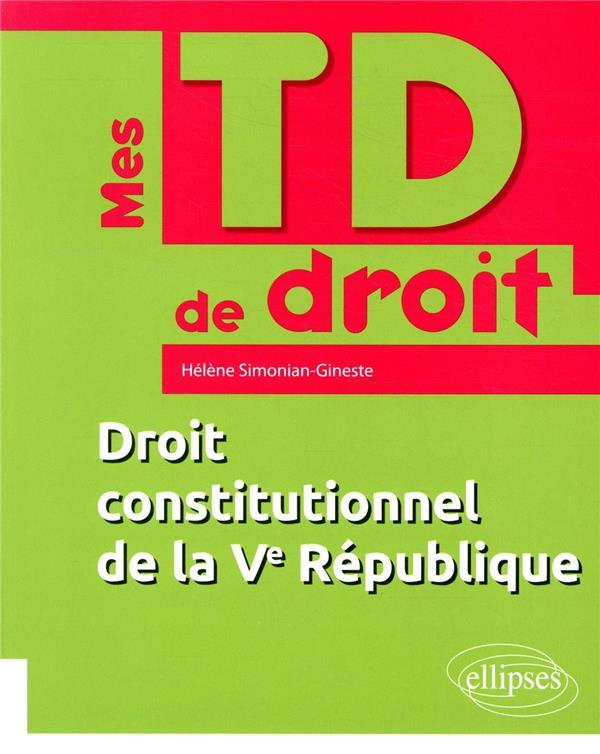 MES TD DE DROIT  -  DROIT CONSTITUTIONNEL DE LA VE REPUBLIQUE