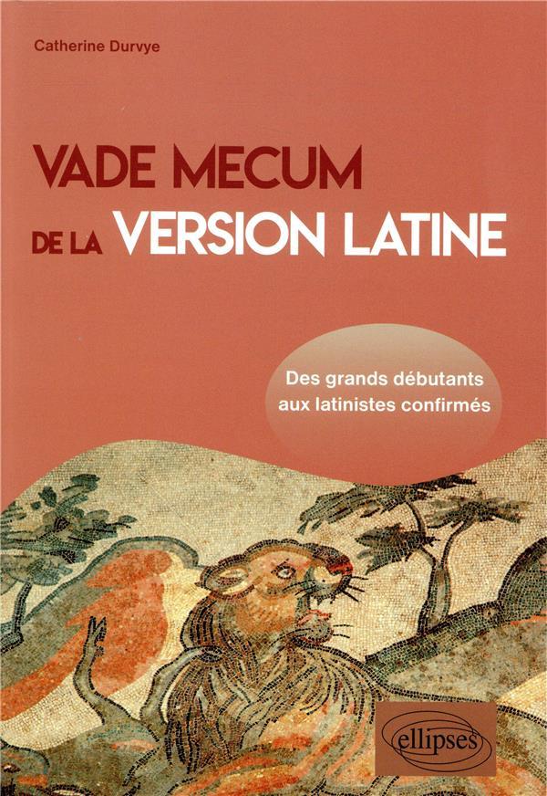 VADE MECUM DE LA VERSION LATINE  -  DES GRANDS DEBUTANTS AUX LATINISTES CONFIRMES