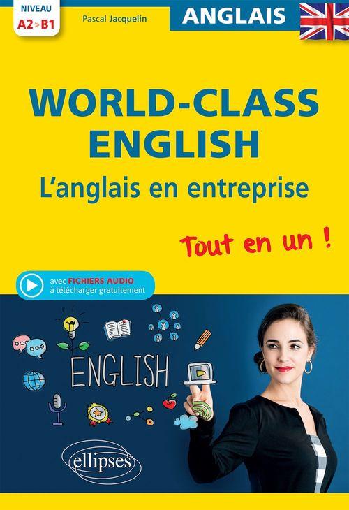 WORLD CLASS ENGLISH. L'ANGLAIS EN ENTREPRISE. TOUT EN UN ! GRAMMAIRE, VOCABULAIRE, CONVERSATION, CON