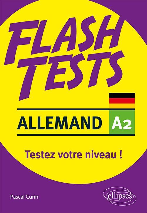 FLASH TESTS  -  ALLEMAND  -  A2  -  TESTEZ VOTRE NIVEAU ! CURIN PASCAL ELLIPSES MARKET