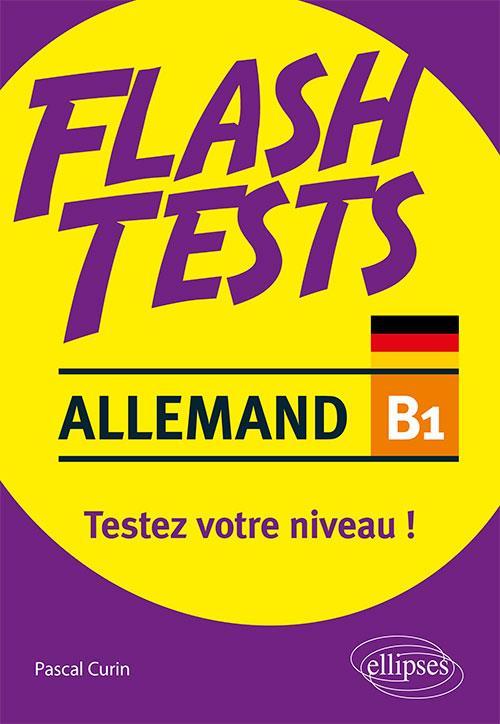 FLASH TESTS  -  ALLEMAND  -  B1  -  TESTEZ VOTRE NIVEAU ! CURIN PASCAL ELLIPSES MARKET