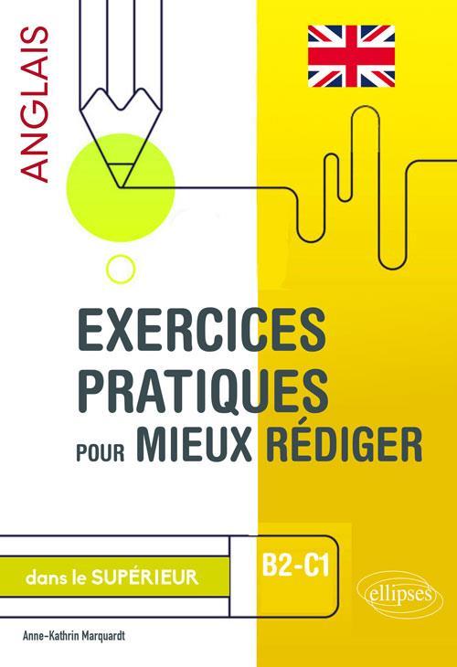 EXERCICES PRATIQUES POUR MIEUX REDIGER DANS LE SUPERIEUR  -  ANGLAIS  -  B2-C1