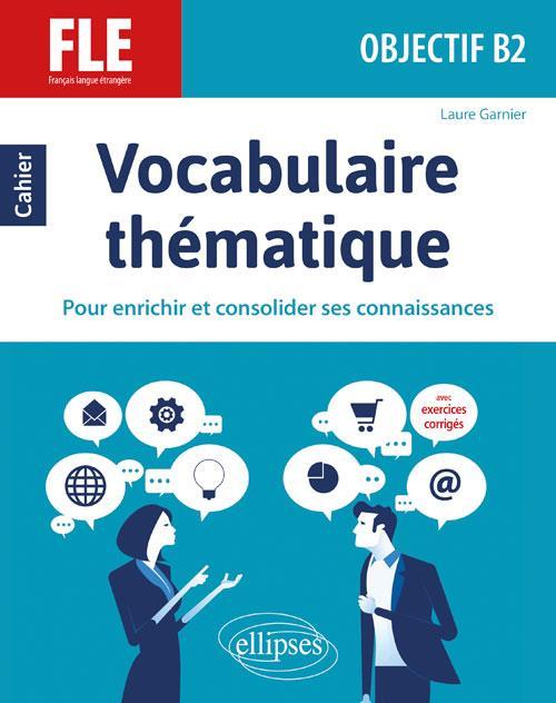 VOCABULAIRE THEMATIQUE     FRANCAIS LANGUE ETRANGERE     OBJECTIF B2     POUR ENRICHIR ET CONSOLIDER SES CONNAISSANCES