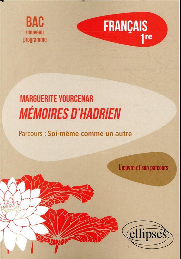 FRANCAIS  -  1RE  -  MARGUERITE YOURCENAR, MEMOIRES D'HADRIEN  -  L'OEUVRE ET SON PARCOURS DIGUET MAGALIE ELLIPSES MARKET