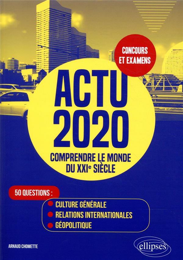 ACTU 2020   COMPRENDRE LE MONDE DU XXIE SIECLE   50 QUESTIONS : CULTURE GENERALE, RELATIONS INTERNAT