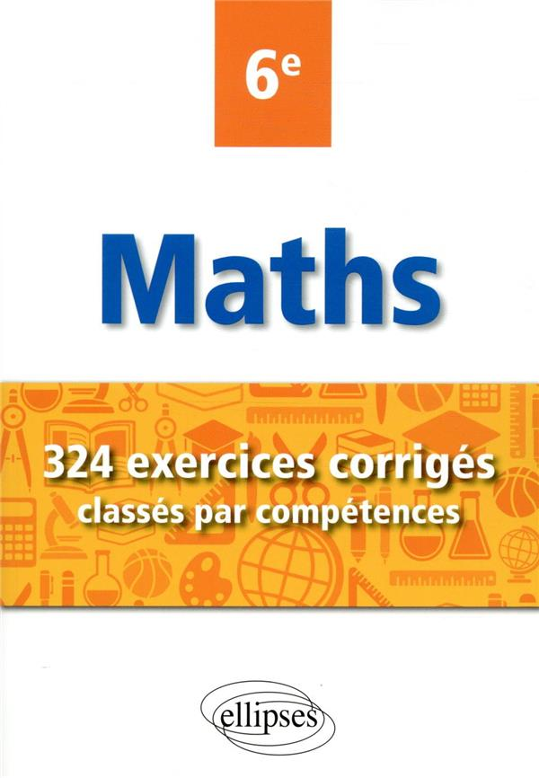 MATHEMATIQUES     324 EXERCICES CORRIGES CLASSES PAR COMPETENCES     6E