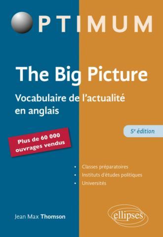 THE BIG PICTURE  -  VOCABULAIRE DE L'ACTUALITE EN ANGLAIS (5E EDITION) THOMSON JEAN MAX ELLIPSES MARKET