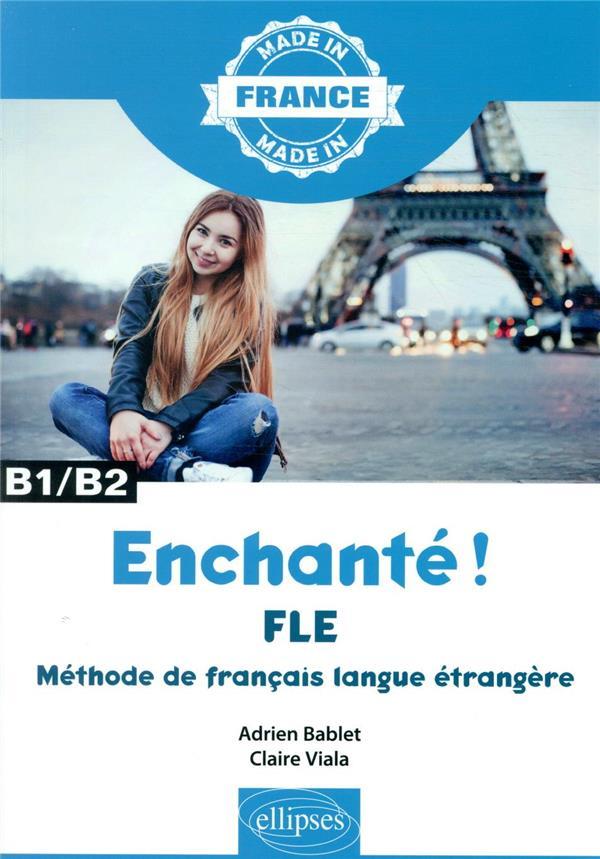 MADE IN  -  ENCHANTE ! FLE  -  MAITRISER LE FRANCAIS LANGUE ETRANGERE  -  B1B2 BABLET/VIALA ELLIPSES MARKET