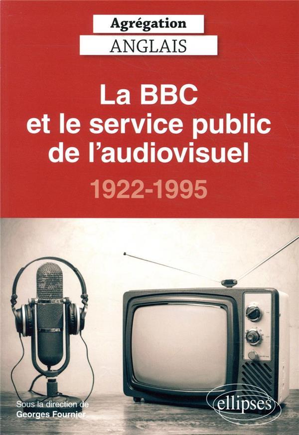 AGREGATION ANGLAIS     LA BBC ET LE SERVICE PUBLIC DE L'AUDIOVISUEL, 1922 1995 (EDITION 2021)