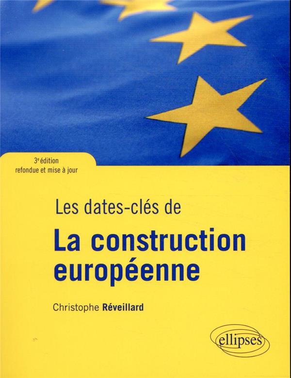 LES DATES-CLES DE LA CONSTRUCTION EUROPEENNE  -  3E EDITION REFONDUE ET MISE A JOUR