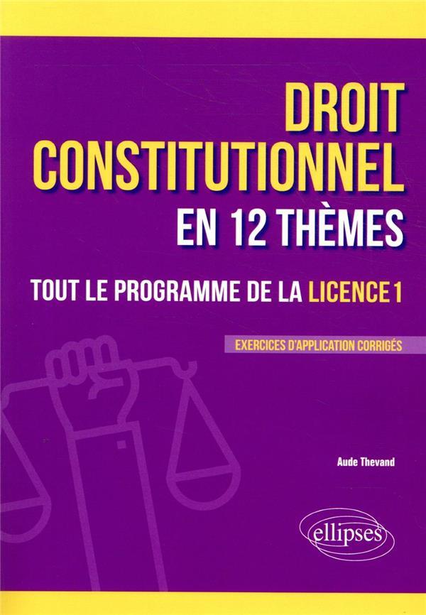 LE DROIT CONSTITUTIONNEL EN 12 THEMES. TOUT LE PROGRAMME DE LA LICENCE 1