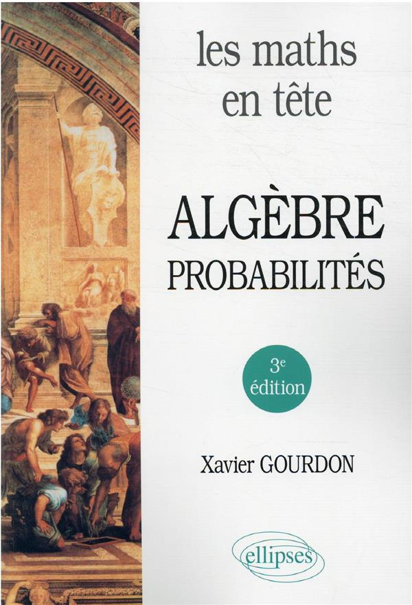 LES MATHS EN TETE : ALGEBRE ET PROBABILITES (3E EDITION)