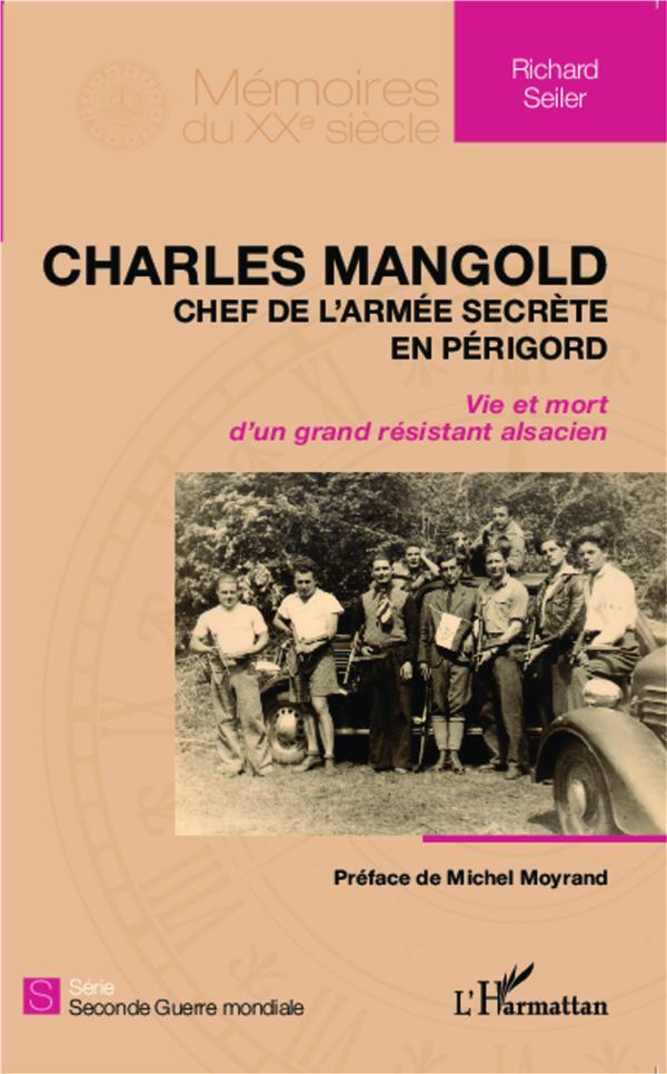CHARLES MANGOLD, CHEF DE L'ARMEE SECRETE EN PERIGORD     VIE ET MORT D'UN GRAND RESISTANT ALSACIEN