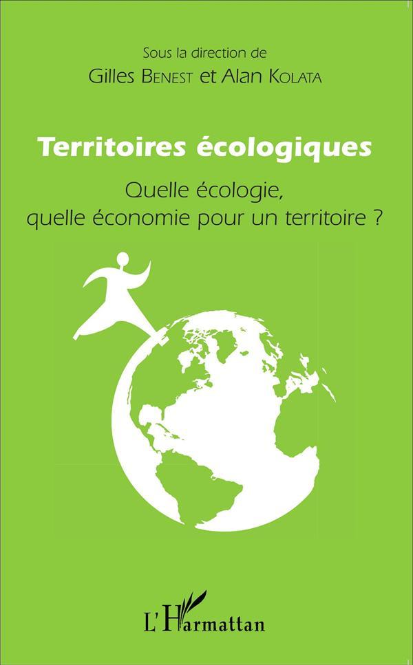 TERRITOIRES ECOLOGIQUES     QUELLE ECOLOGIE, QUELLE ECONOMIE POUR UN TERRITOIRE ?