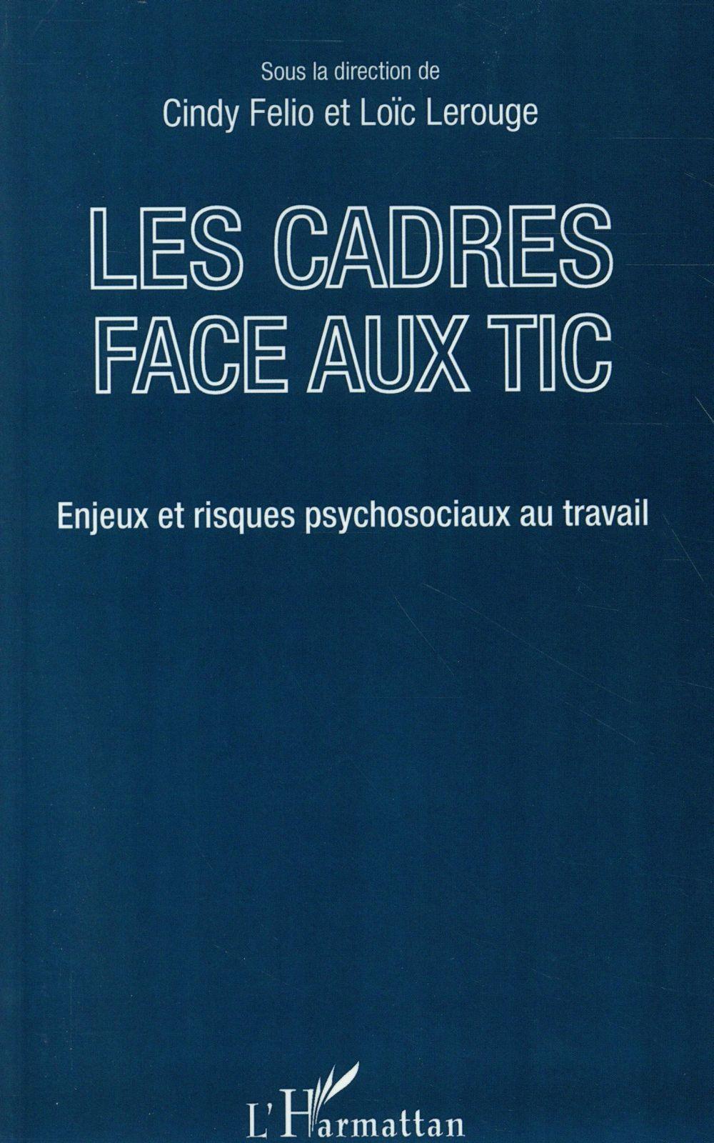 LES CADRES FACE AUX TIC - ENJEUX ET RISQUES PSYCHOSOCIAUX AU TRAVAIL