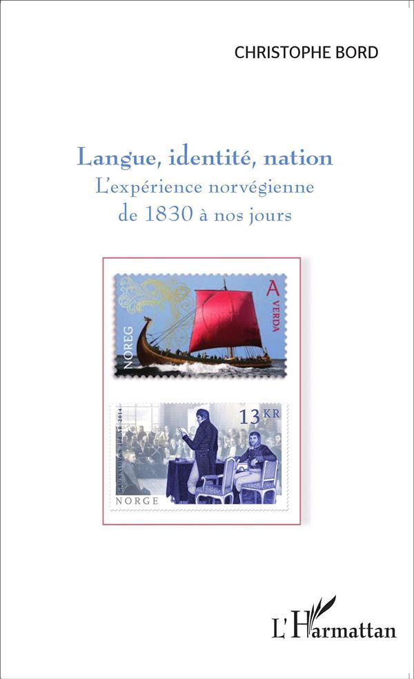 LANGUE, IDENTITE, NATION - L'EXPERIENCE NORVEGIENNE DE 1830 A NOS JOURS