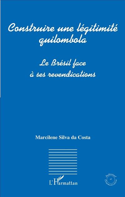 CONSTRUIRE UNE LEGITIMITE QUILOMBOLA LE BRESIL FACE A SES REVENDICATIONS