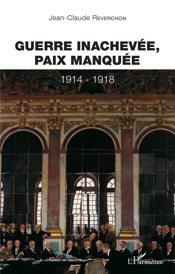 GUERRE INACHEVEE PAIX MANQUEE 1914-1918