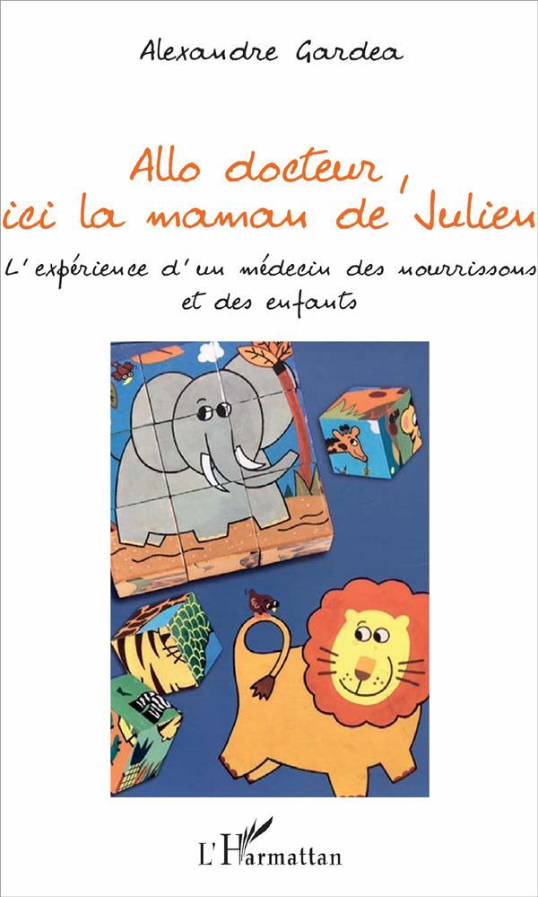 ALLO DOCTEUR, ICI LA MAMAN DE JULIEN     L'EXPERIENCE D'UN  MEDECIN DES NOURRISSONS ET DES ENFANTS