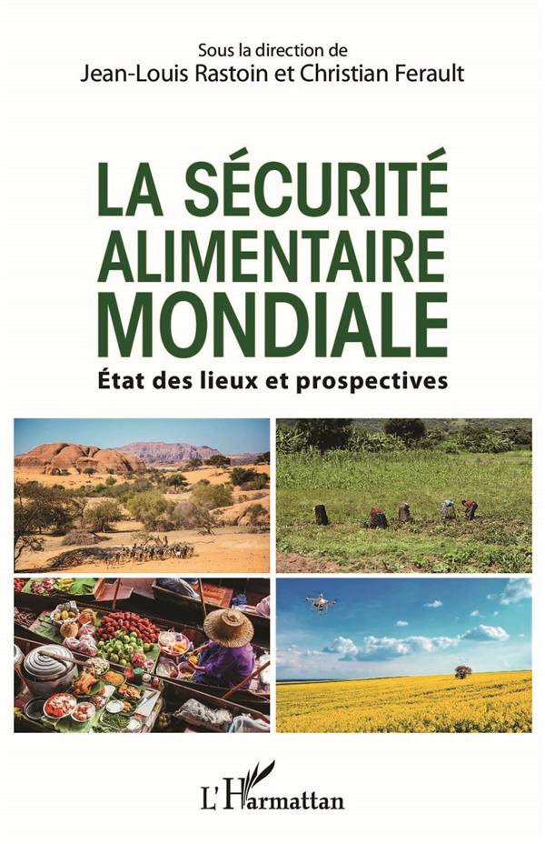 LA SECURITE ALIMENTAIRE MONDIALE  -  ETAT DES LIEUX ET PROSPECTIVES RASTOIN/FERAULT L'HARMATTAN