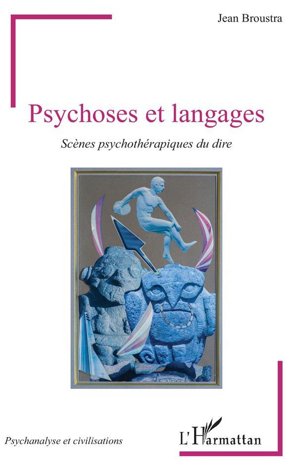 PSYCHOSES ET LANGAGES - SCENES PSYCHOTHERAPIQUES DU DIRE
