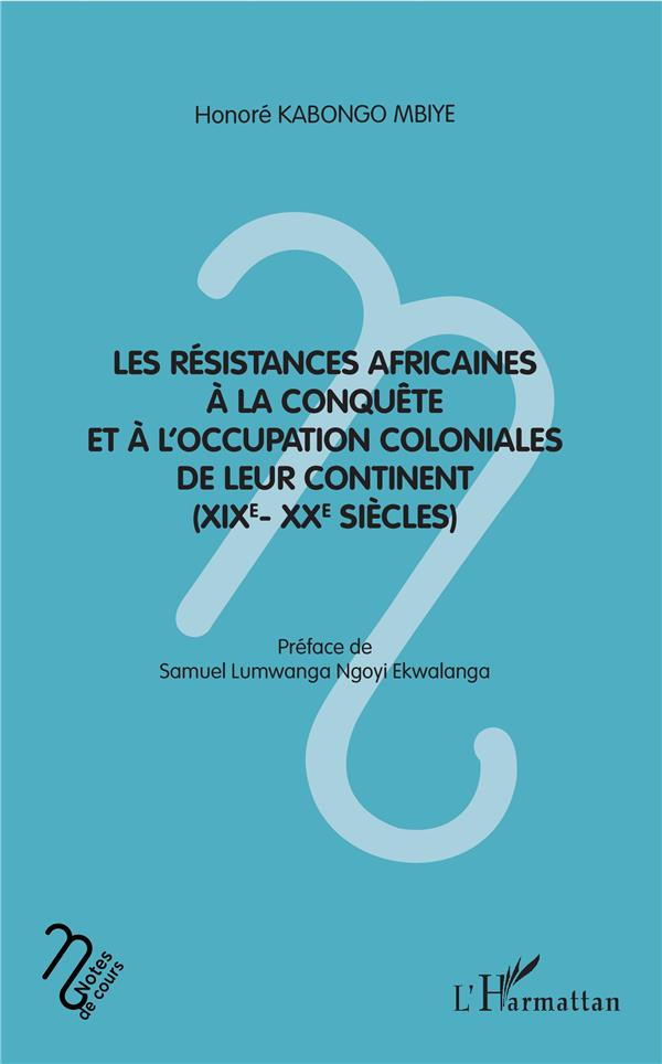 LES RESISTANCES AFRICAINES A LA CONQUETE ET A L'OCCUPATION COLONIALES DE LEUR CONTINENT (XIXE-XXE SIECLES)