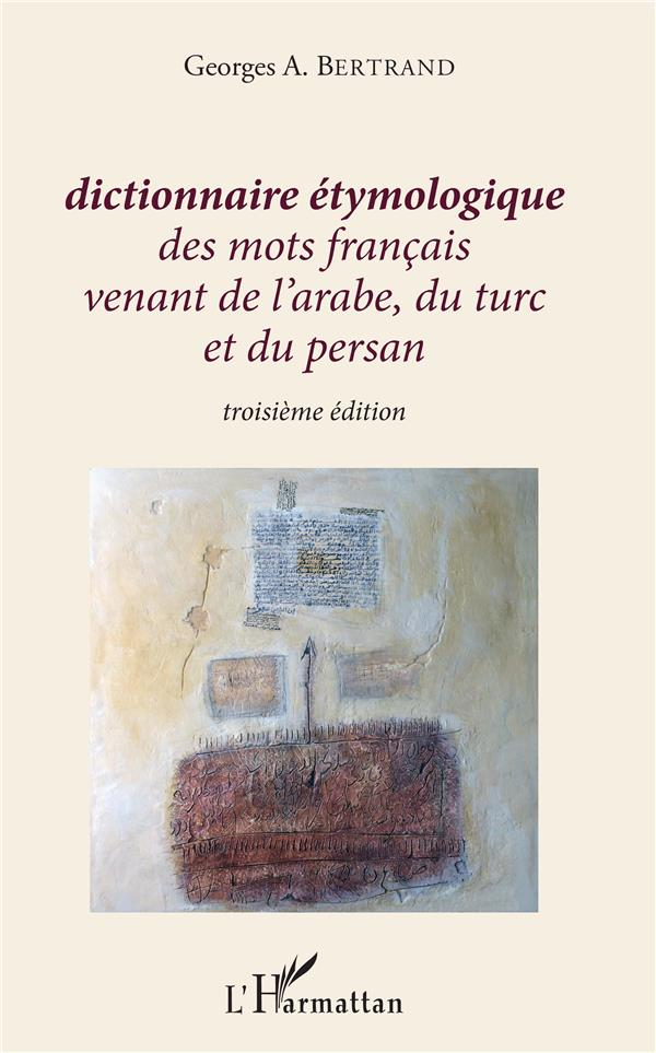 DICTIONNAIRE ETYMOLOGIQUE DES MOTS FRANCAIS VENANT DE L'ARABE, DU TURC ET DU PERSAN (3E EDITION)