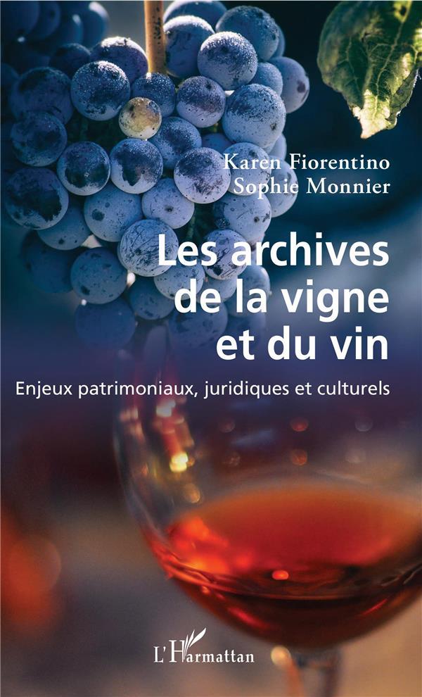 LES ARCHIVES DE LA VIGNE ET DU VIN - ENJEUX PATRIMONIAUX, JURIDIQUES ET CULTURELS FIORENTINO/MONNIER L'HARMATTAN