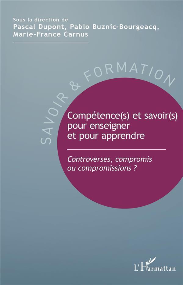 COMPTETENCE(S) ET SAVOIR(S) POUR ENSEIGNER ET POUR APPRENDRE  -  CONTROVERSES, COMPROMIS OU COMPROMISSIONS ?