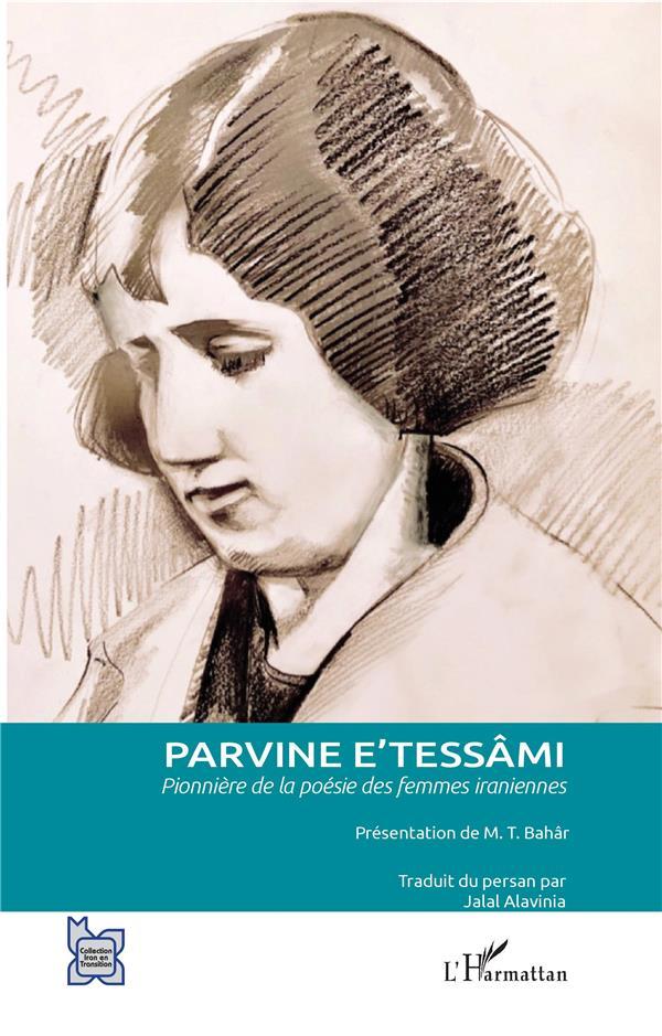 PARVINE E'TESSAMI - PIONNIERE DE LA POESIE DES FEMMES IRANIENNES XXX L'HARMATTAN
