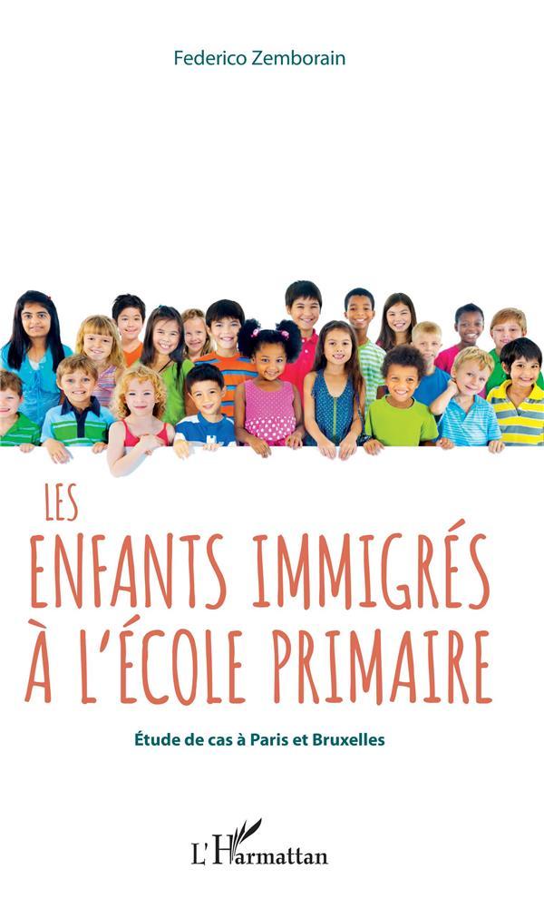 LES ENFANTS IMMIGRES A L'ECOLE PRIMAIRE  -  ETUDE DE CAS A PARIS ET BRUXELLES